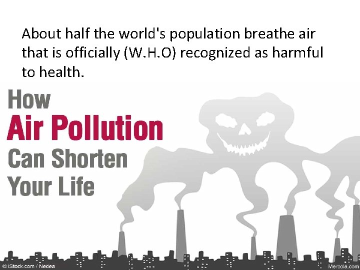 About half the world's population breathe air that is officially (W. H. O) recognized
