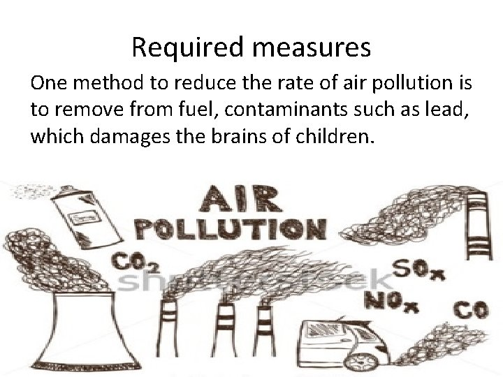 Required measures One method to reduce the rate of air pollution is to remove