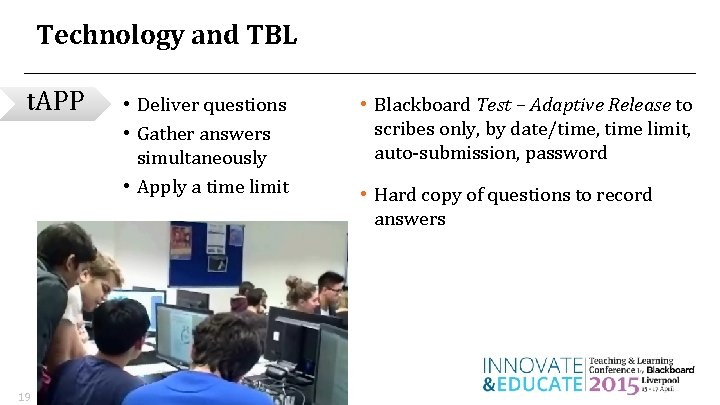 Technology and TBL t. APP 19 • Deliver questions • Gather answers simultaneously •