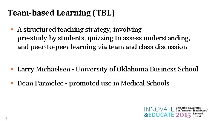 Team-based Learning (TBL) • A structured teaching strategy, involving pre-study by students, quizzing to