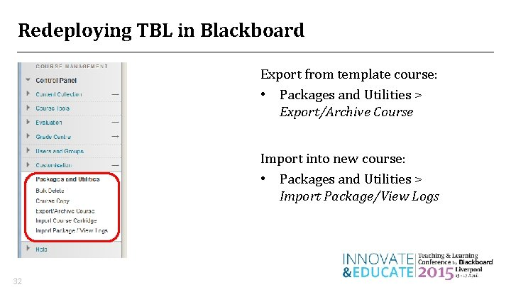 Redeploying TBL in Blackboard Export from template course: • Packages and Utilities > Export/Archive