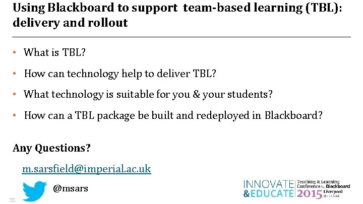 Using Blackboard to support team-based learning (TBL): delivery and rollout • What is TBL?