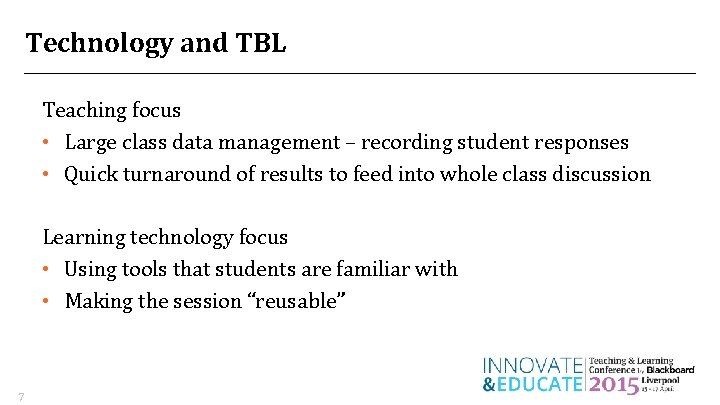 Technology and TBL Teaching focus • Large class data management – recording student responses