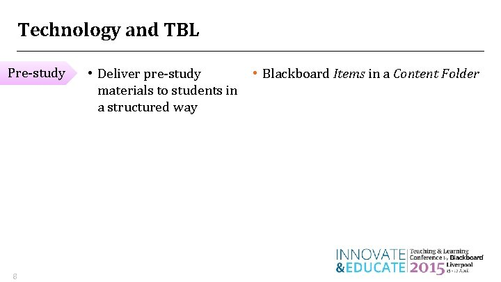 Technology and TBL Pre-study 8 • Deliver pre-study materials to students in a structured
