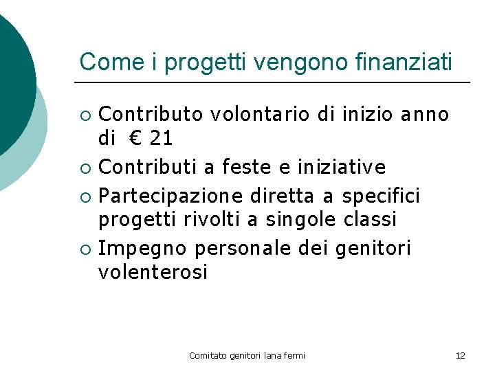 Come i progetti vengono finanziati Contributo volontario di inizio anno di € 21 ¡