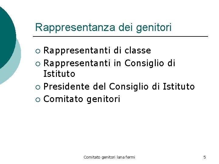 Rappresentanza dei genitori Rappresentanti di classe ¡ Rappresentanti in Consiglio di Istituto ¡ Presidente