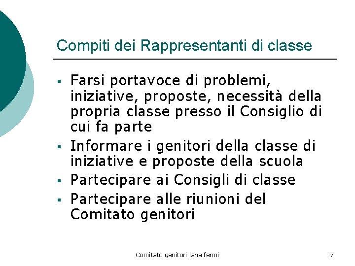 Compiti dei Rappresentanti di classe § § Farsi portavoce di problemi, iniziative, proposte, necessità