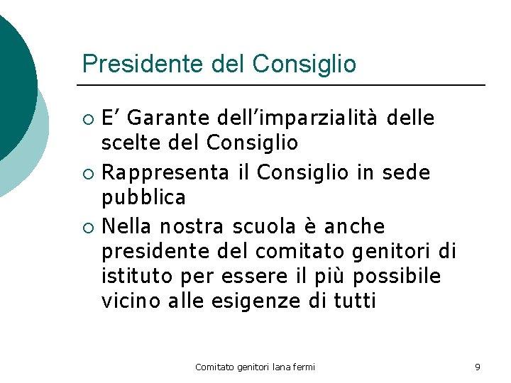 Presidente del Consiglio E' Garante dell'imparzialità delle scelte del Consiglio ¡ Rappresenta il Consiglio