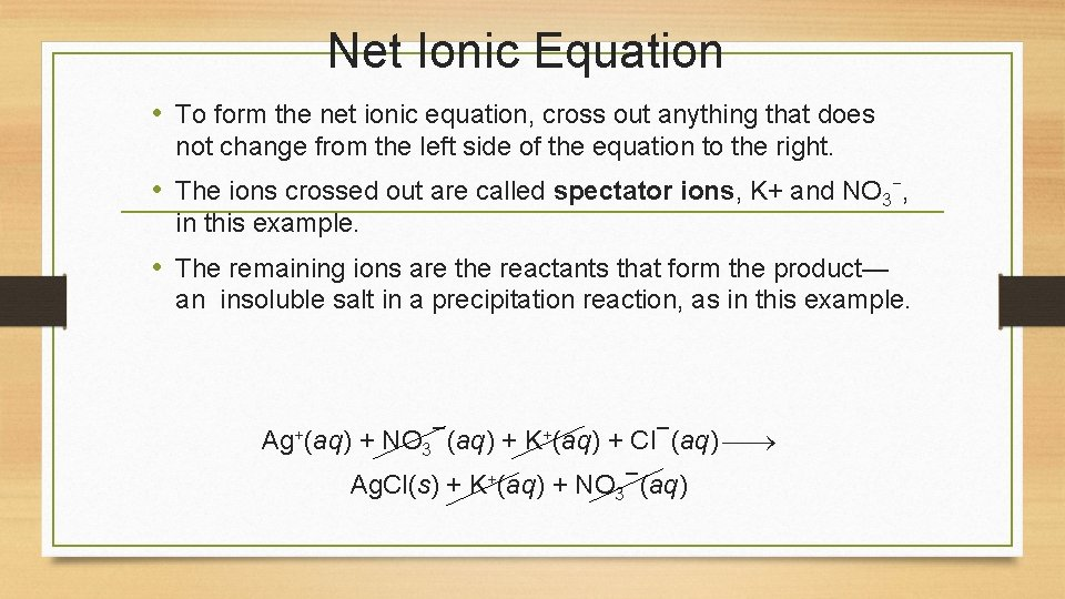 Net Ionic Equation • To form the net ionic equation, cross out anything that