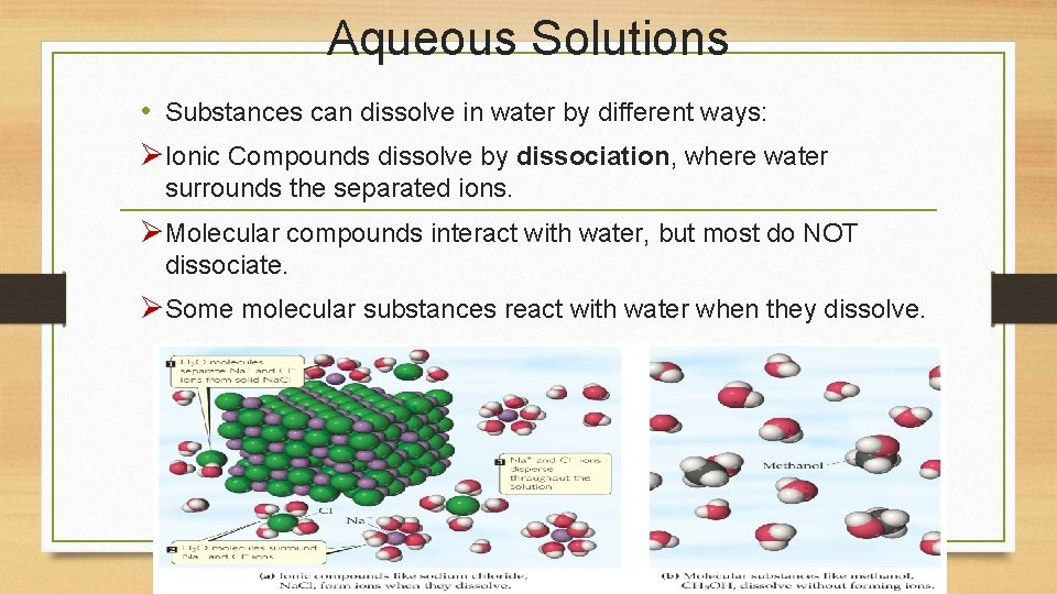 Aqueous Solutions • Substances can dissolve in water by different ways: ØIonic Compounds dissolve