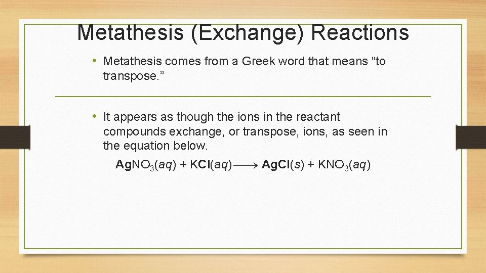 """Metathesis (Exchange) Reactions • Metathesis comes from a Greek word that means """"to transpose."""