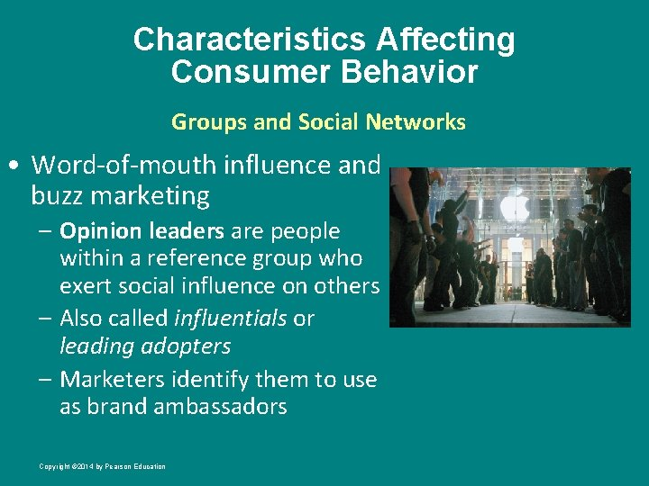 Characteristics Affecting Consumer Behavior Groups and Social Networks • Word-of-mouth influence and buzz marketing
