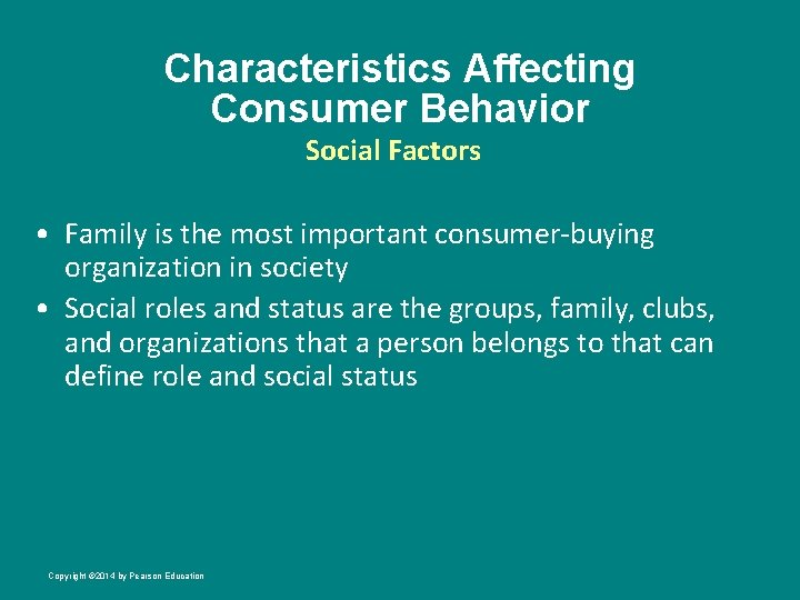 Characteristics Affecting Consumer Behavior Social Factors • Family is the most important consumer-buying organization