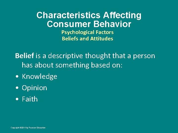 Characteristics Affecting Consumer Behavior Psychological Factors Beliefs and Attitudes Belief is a descriptive thought