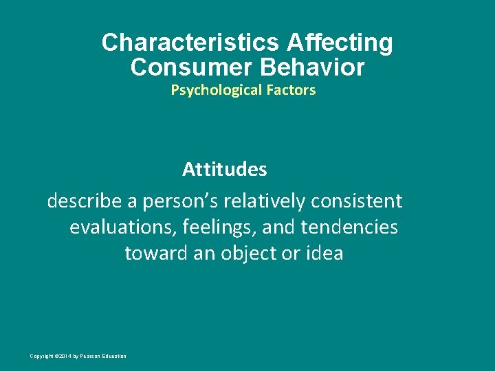 Characteristics Affecting Consumer Behavior Psychological Factors Attitudes describe a person's relatively consistent evaluations, feelings,