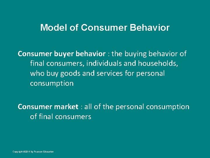 Model of Consumer Behavior Consumer buyer behavior : the buying behavior of final consumers,
