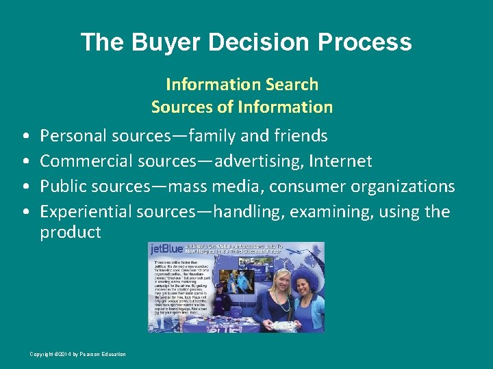 The Buyer Decision Process • • Information Search Sources of Information Personal sources—family and