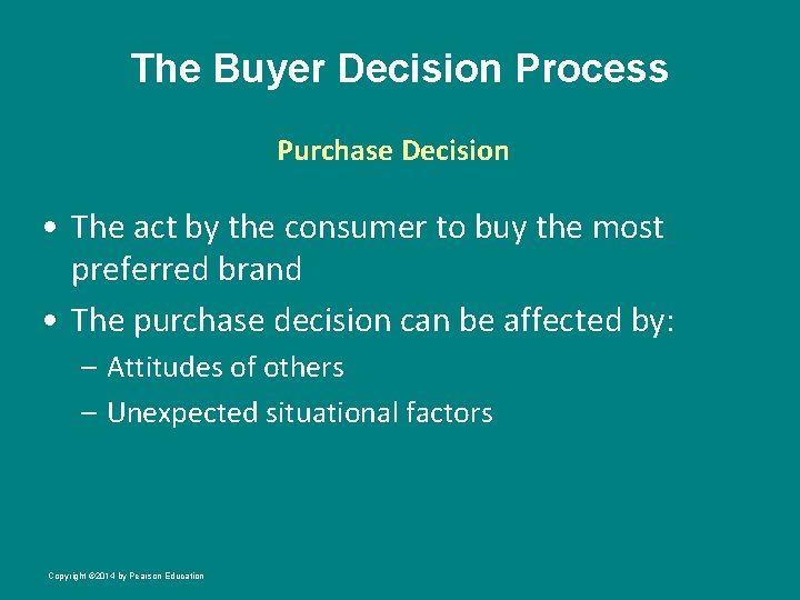The Buyer Decision Process Purchase Decision • The act by the consumer to buy