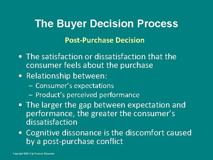 The Buyer Decision Process Post-Purchase Decision • The satisfaction or dissatisfaction that the consumer