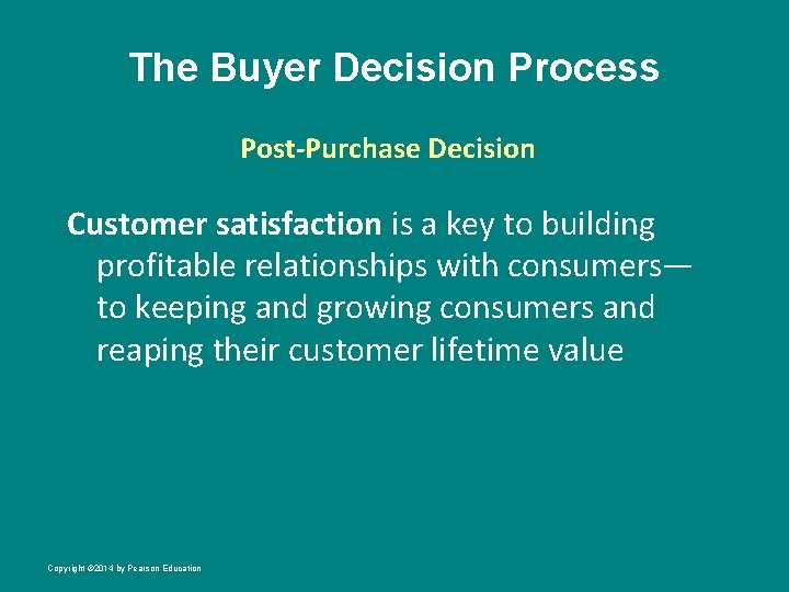 The Buyer Decision Process Post-Purchase Decision Customer satisfaction is a key to building profitable