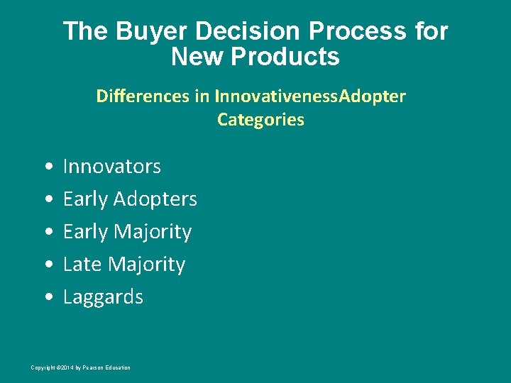 The Buyer Decision Process for New Products Differences in Innovativeness. Adopter Categories • •