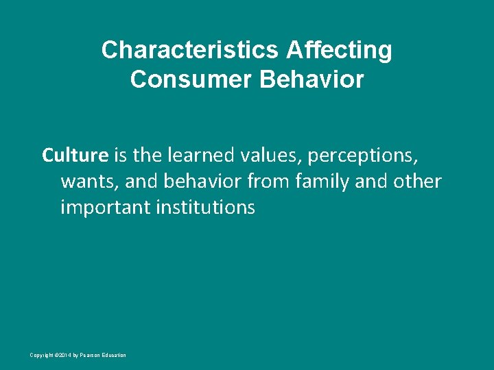 Characteristics Affecting Consumer Behavior Culture is the learned values, perceptions, wants, and behavior from