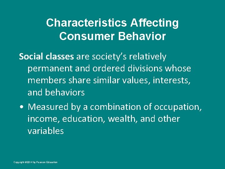 Characteristics Affecting Consumer Behavior Social classes are society's relatively permanent and ordered divisions whose