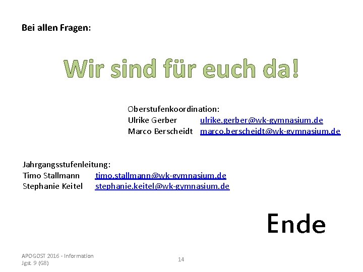 Bei allen Fragen: Oberstufenkoordination: Ulrike Gerber ulrike. gerber@wk-gymnasium. de Marco Berscheidt marco. berscheidt@wk-gymnasium. de