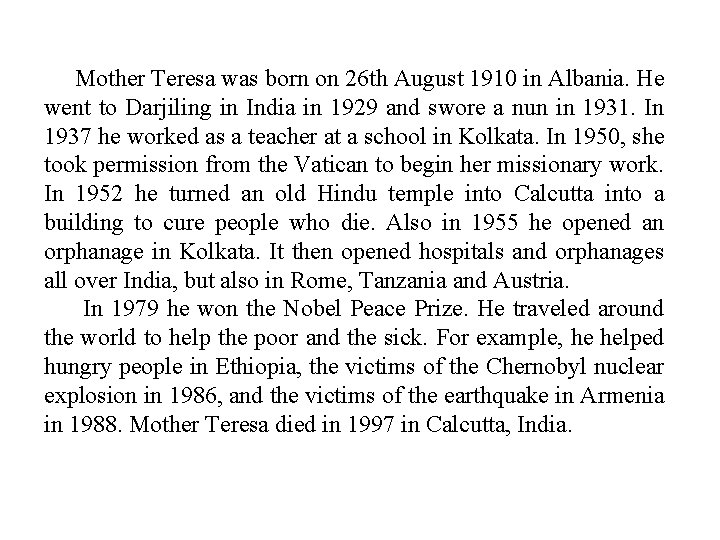 Mother Teresa was born on 26 th August 1910 in Albania. He went to