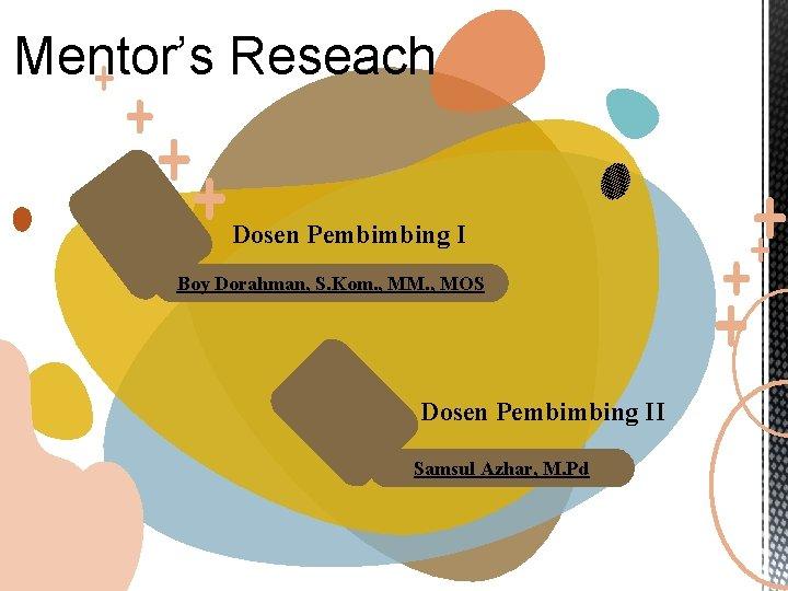 Mentor's Reseach Dosen Pembimbing I Boy Dorahman, S. Kom. , MM. , MOS Dosen