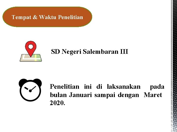 Tempat & Waktu Penelitian SD Negeri Salembaran III Penelitian ini di laksanakan pada bulan