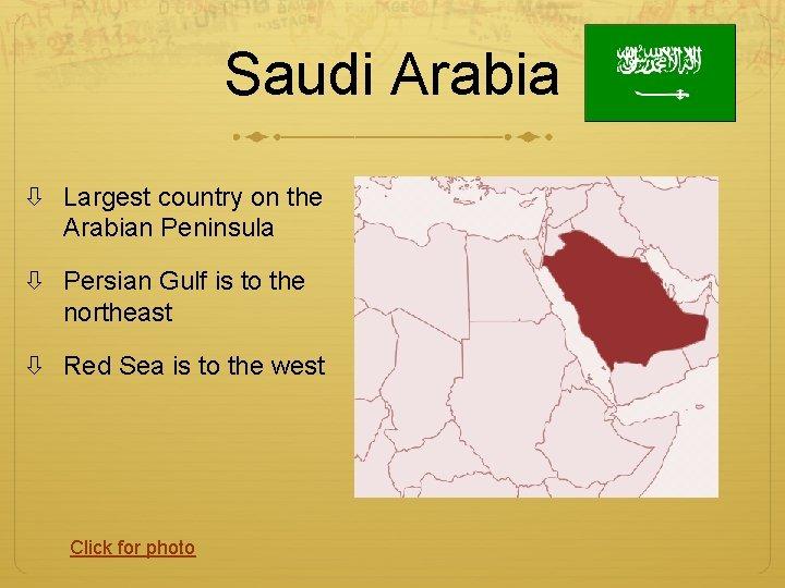 Saudi Arabia Largest country on the Arabian Peninsula Persian Gulf is to the northeast