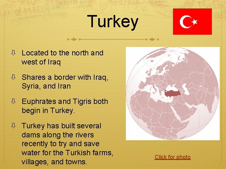 Turkey Located to the north and west of Iraq Shares a border with Iraq,