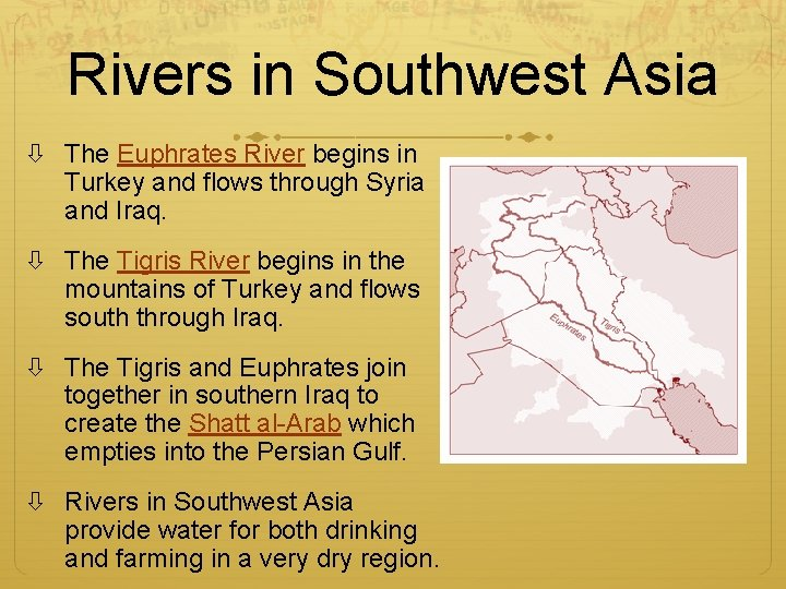 Rivers in Southwest Asia The Euphrates River begins in Turkey and flows through Syria