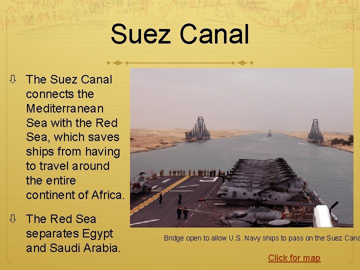 Suez Canal The Suez Canal connects the Mediterranean Sea with the Red Sea, which