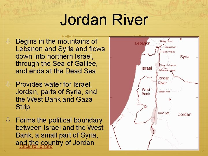 Jordan River Begins in the mountains of Lebanon and Syria and flows down into
