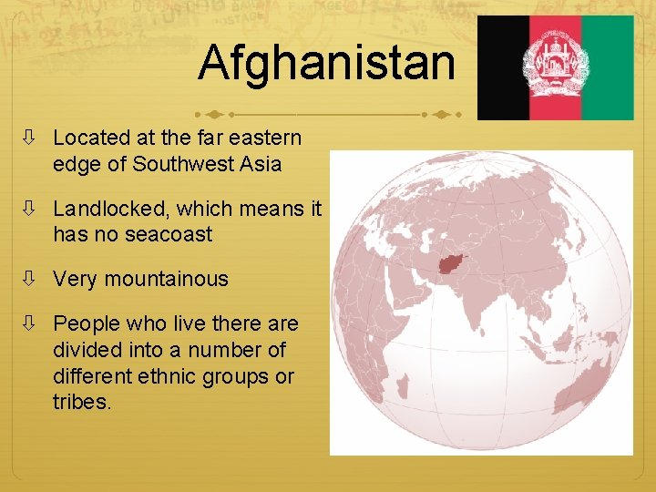 Afghanistan Located at the far eastern edge of Southwest Asia Landlocked, which means it