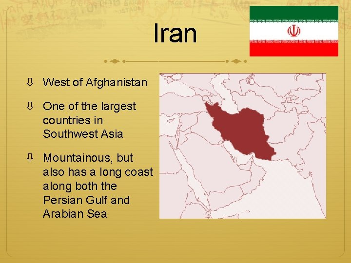 Iran West of Afghanistan One of the largest countries in Southwest Asia Mountainous, but