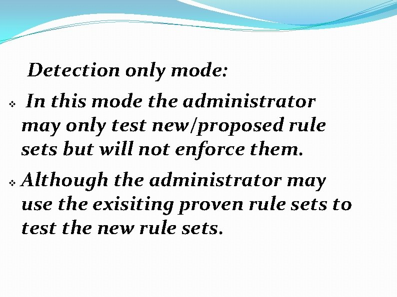 Detection only mode: v v In this mode the administrator may only test new/proposed