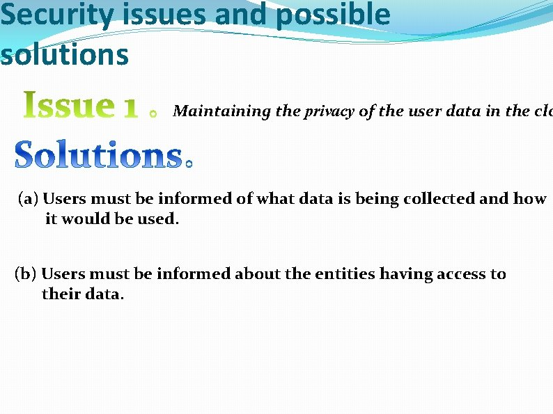 Security issues and possible solutions Maintaining the privacy of the user data in the