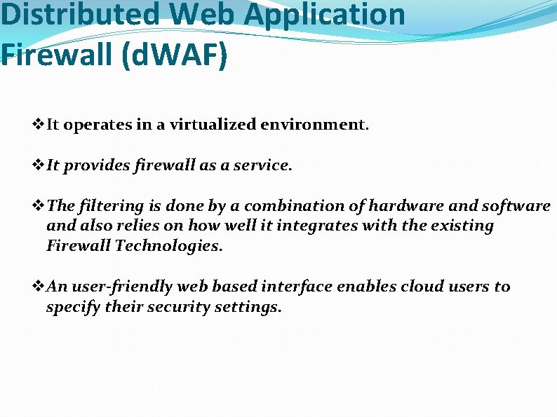 Distributed Web Application Firewall (d. WAF) v. It operates in a virtualized environment. v.