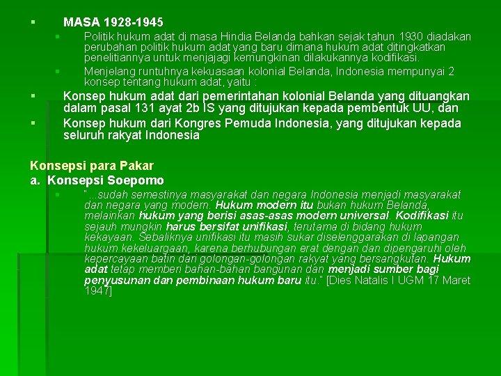 § MASA 1928 -1945 § § § Politik hukum adat di masa Hindia Belanda