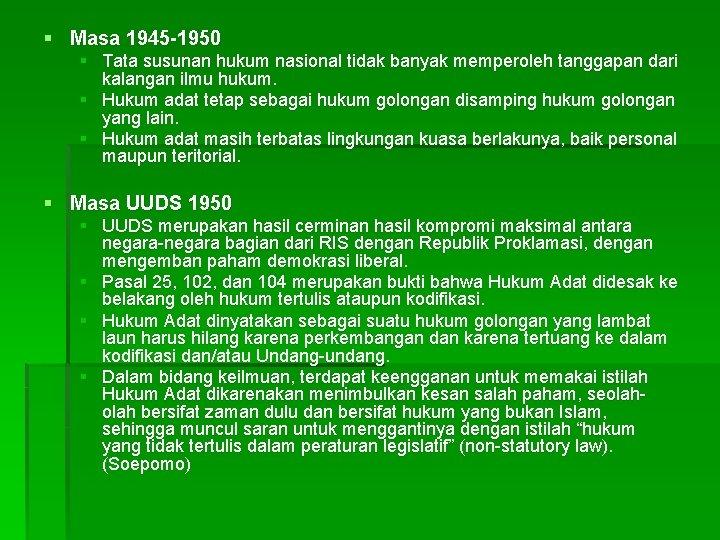 § Masa 1945 -1950 § Tata susunan hukum nasional tidak banyak memperoleh tanggapan dari