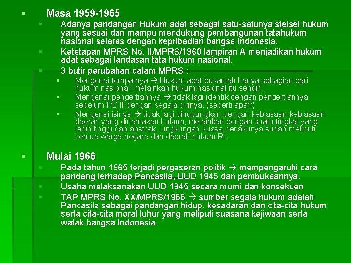 § Masa 1959 -1965 § Adanya pandangan Hukum adat sebagai satu-satunya stelsel hukum yang