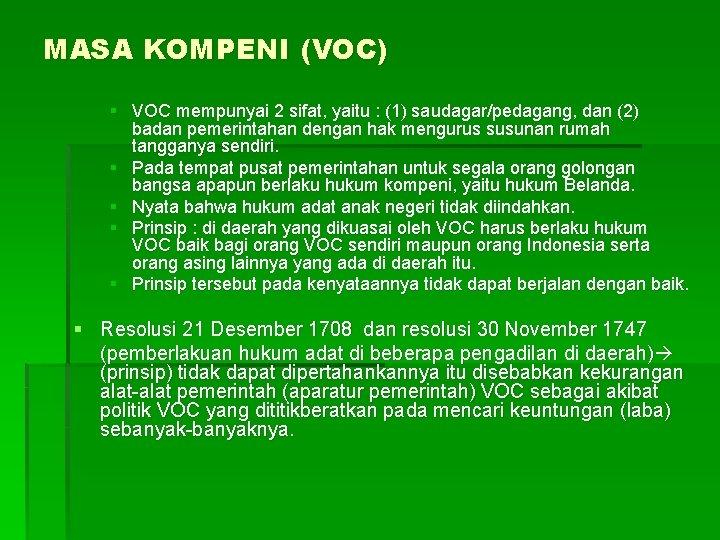 MASA KOMPENI (VOC) § VOC mempunyai 2 sifat, yaitu : (1) saudagar/pedagang, dan (2)