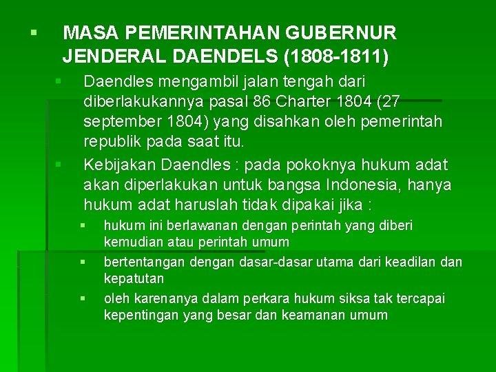 § MASA PEMERINTAHAN GUBERNUR JENDERAL DAENDELS (1808 -1811) § § Daendles mengambil jalan tengah