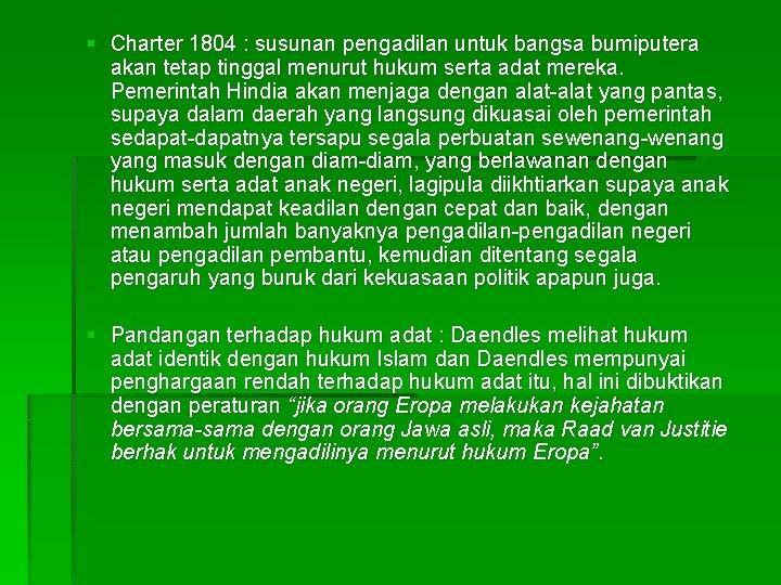§ Charter 1804 : susunan pengadilan untuk bangsa bumiputera akan tetap tinggal menurut hukum