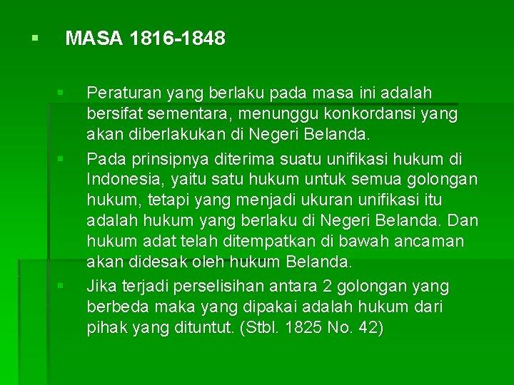 § MASA 1816 -1848 § § § Peraturan yang berlaku pada masa ini adalah