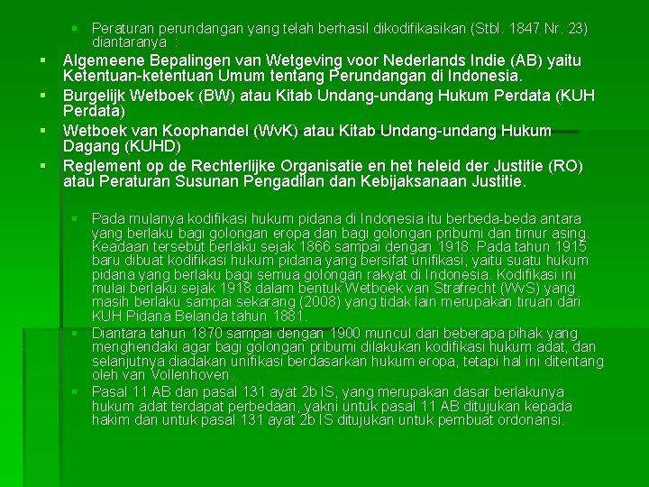 § Peraturan perundangan yang telah berhasil dikodifikasikan (Stbl. 1847 Nr. 23) diantaranya : §