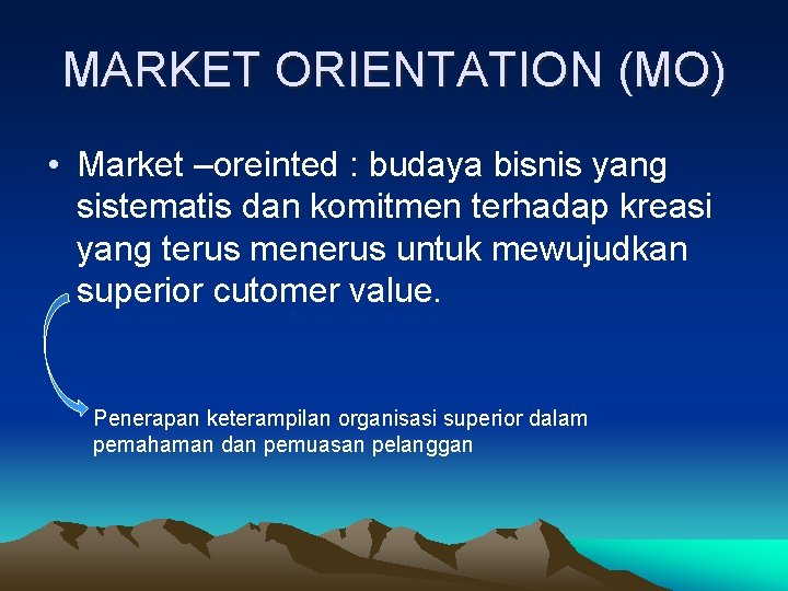 MARKET ORIENTATION (MO) • Market –oreinted : budaya bisnis yang sistematis dan komitmen terhadap